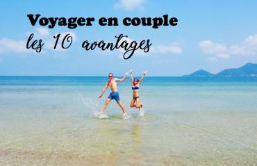 voyager en couple les 10 avantages
